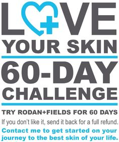 Love your skin! Accept the Rodan + Fields 60 day challenge!!  www.visibleproof.myrandf.com, www.visibleproof.myrandf.biz, julievisibleproof@gmail.com