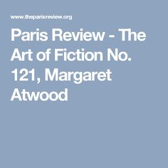 Margaret Atwood, The Art of Fiction No. Margaret Atwood Alias Grace, A Handmaids Tale, World Of Books, What To Read, Call Her, Book Lovers, Science Fiction, Poems, Writing