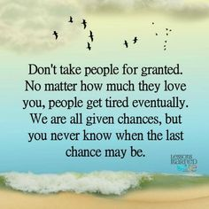 Quotes About Being Taken For Granted Dont Take People For Granted