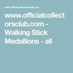 www.officialcollectorsclub.com - Walking Stick Medallions - all