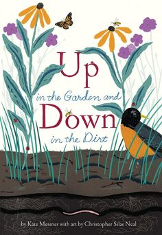 Up in the Garden and Down in the Dirt by Kate Messner, illustrated by Christopher Silas Neal