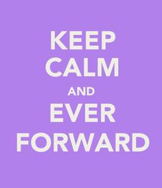 Keep calm and ever forward.