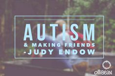 Autism, Making Friends and The Hidden Curriculum by Judy Endow