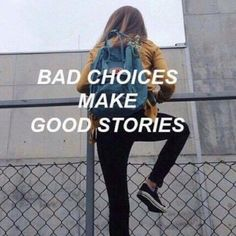 bad choices make good stories quotes
