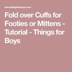 Fold over Cuffs for Footies or Mittens - Tutorial - Things for Boys