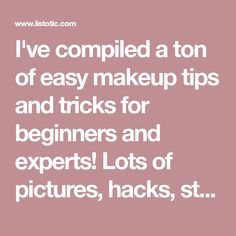 I've compiled a ton of easy makeup tips and tricks for beginners and experts! Lots of pictures, hacks, step-by-step tutorials, and ideas! A lot of these are tips on how to get a natural look, as well as tips on how to camouflage imperfections, apply your makeup easier and faster, and what is flattering for your individual face shape, eye color, and skin color.