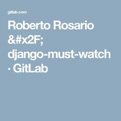 Roberto Rosario & django-must-watch · GitLab Python, How To Apply, Watches, Rosario, Wristwatches, Clocks