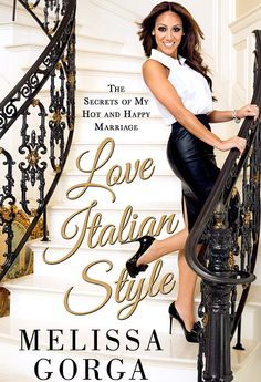 """Love Italian Style: The Secrets of My Hot and Happy Marriage"" by Melissa Gorga (RHONJ). Available September 17."