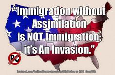 Immigration without assimilation is NOT Immigration, it's an invasion ~@guntotingkafir