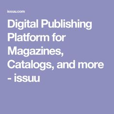 Digital Publishing Platform for Magazines, Catalogs, and more - issuu