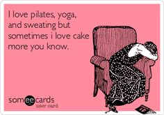 I love pilates, yoga, and sweating but sometimes i love cake more you know.  by Yvonne Wright