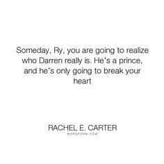"Rachel E. Carter - ""Someday, Ry, you are going to realize who Darren really is. He�s a prince, and he�s..."". romance, magic, fantasy, young-adult, prince, darren, ryiah"