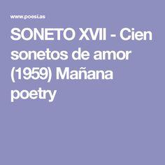 SONETO XVII - Cien sonetos de amor (1959) Mañana poetry