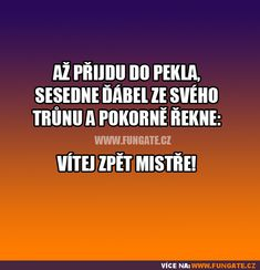 Až přijdu do pekla,... Funny Texts, Funny Jokes, Jokes Quotes, Memes, Good Jokes, Pranks, The Funny, Haha, Comedy