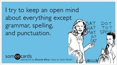 Can't keep an open mind about grammar, spelling, and punctuation? We can't either -- Grammarly.com.