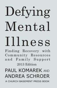 Defying Mental Illness 2013 Edition: Recovery with Community Resources and Family Support