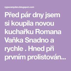 Před pár dny jsem si koupila novou kuchařku Romana Vaňka Snadno a rychle . Hned při prvním prolistování mi do oka padl recept na třené linec... Roman