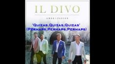 IL Divo - 'Quizas,Quizas,Quizas' (Perhaps,Perhaps,Perhaps) From 'AMOR & ...