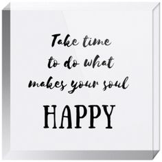 b3a59373afd05c Take time to do what makes your soul happy acrylic inspirational quote  block. A heartfelt and empowering gift for her.