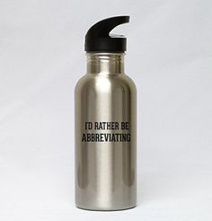 20oz Stainless Steel Silver Water Bottle - I'd Rather Be ABBREVIATING - Brought to you by Avarsha.com