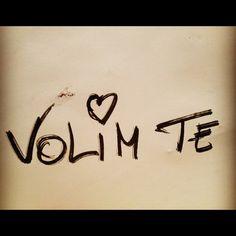 Volim Te .... Love you <3