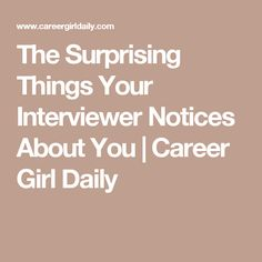 The Surprising Things Your Interviewer Notices About You | Career Girl Daily