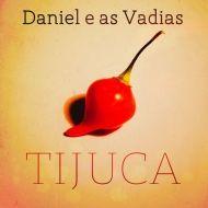 Daniel e as Vadia - Tijuca