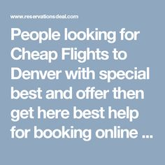 People looking for Cheap Flights to Denver with special best and offer then get here best help for booking online flight tickets