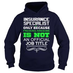 INSURANCE SPECIALIST Because Freaking Awesome Is Not An Official Job Title…