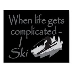 Skier Sport Funny When Life Gets Complicated I Ski Print by TLCGraphix