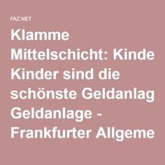 Klamme Mittelschicht: Kinder sind die schönste Geldanlage - Frankfurter Allgemeine Zeitung - FAZ