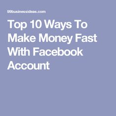 Top 10 Ways To Make Money Fast With Facebook Account