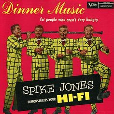 """""""Dinner Music…  For People Who Aren't Very Hungry"""" (1957, Verve) by Spike Jones."""