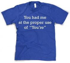 Proper Use Of You're - Funny T-Shirt.