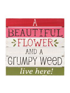 Silvestri Collection - Beautiful Flower Grumpy Weed Wall Art *** To view further for this item, visit the image link. (This is an affiliate link and I receive a commission for the sales) Wall Plaques, Wall Signs, Funny Garden Signs, Shed Signs, Garden Quotes, Garden Sayings, Garden Whimsy, Parking Signs, How To Distress Wood