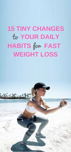 15 tiny changes to your daily habits to lose weight fast.