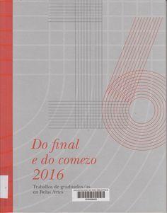 Do final e do comezo : [exposición] : traballos de graduados en Belas Artes 2016 / [textos, Miguel Anxo Fernández Lores... (et al.)] Pontevedra : Pazo de Congresos e Exposicións de Pontevedra, 2016