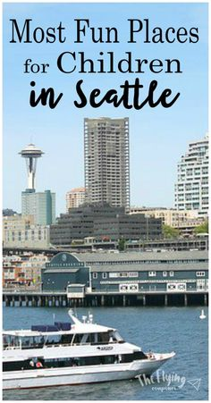 Most Fun Places for Children in Seattle. Family Travel Tips and Ideas. The Flying Couponer.