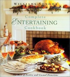 Williams Sonoma Complete Entertaining Cookbook by Joyce Esersky Goldstein, Chuck Williams
