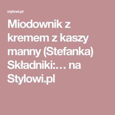 Miodownik z kremem z kaszy manny (Stefanka) Składniki:… na Stylowi.pl