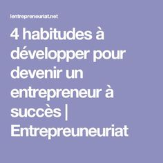 4 habitudes à développer pour devenir un entrepreneur à succès | Entrepreuneuriat Business Quotes, Business Tips, Online Business, More Followers On Instagram, Young Entrepreneurs, Buisness, Entrepreneurship, Ecommerce, Management