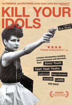 Kill Your Idols Film Poster (feat. Sonic Youth, Yeah Yeah Yeahs and Gogol Bordello)