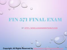 Get the best tutorials and Ace your exam. Join us to experience how easy exam can be. AssignmenteHelp.com provide FIN 571 Final Exam Latest UOP Complete Class Assignments and Entire Course question with answers. LAW, Finance, Economics and Accounting Homework Help, university of phoenix discussion questions, UOP Materials, etc. All the best!!
