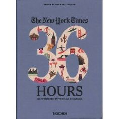 New York Times 36 Hours: 150 Weekends in the USA & Canada