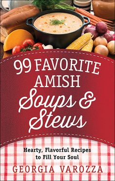 99 Favorite Amish Soups and Stews by @GeorgiaVarozza https://www.harvesthousepublishers.com/books/99-favorite-amish-soups-and-stews-9780736963299 | Coming July 2016