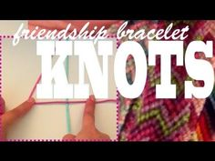 How to Make Friendship Bracelets ♥ Learning the Four Knots ♥ - YouTube