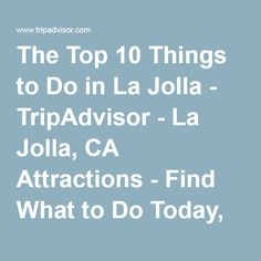 The Top 10 Things to Do in La Jolla - TripAdvisor - La Jolla, CA Attractions - Find What to Do Today, This Weekend, or in July