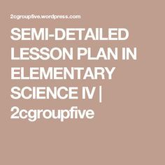 SEMI-DETAILED LESSON PLAN IN ELEMENTARY SCIENCE IV   2cgroupfive Science Lesson Plans, Science Lessons, English Lesson Plans, Elementary Science, Earth, How To Plan, Learning, Geo, Iphone