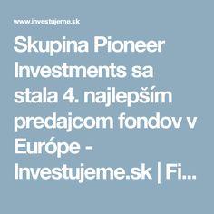 Skupina Pioneer Investments sa stala 4. najlepším predajcom fondov v Európe - Investujeme.sk | Fincentrum