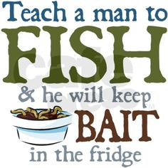 Or he will keep it in his father in-law's fridge. My dad and grandpa have an entire fridge devoted to fish bait.